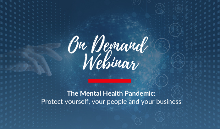 On Demand Webinar: The Mental Health Pandemic - Protect yourself, your people and your business