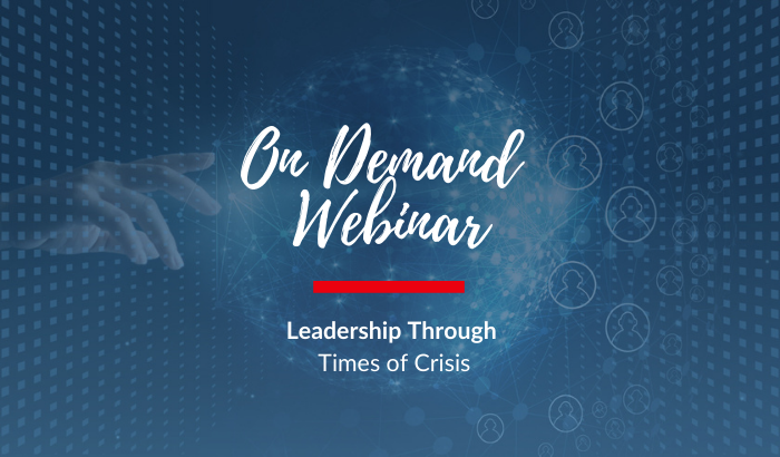 On-Demand Webinar: Leadership Through Times of Crisis
