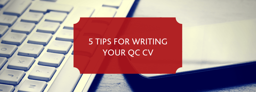 5 Top Tips for Writing your QC CV