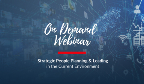 On Demand Webinar: Strategic People Planning & Leading in the Current Environment